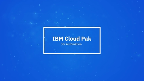 Thumbnail for entry IBM Cloud Pak for Automation en une minute