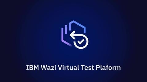 Thumbnail for entry IBM® Wazi Virtual Test Platform Demo