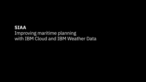 Thumbnail for entry SIAA: Improving maritime planning with IBM Weather Data and Cloud