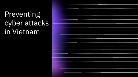 Thumbnail for entry Preventing cyber attacks in Vietnam