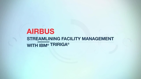 Thumbnail for entry Airbus obtains greater visibility for facility management with IBM Tririga software