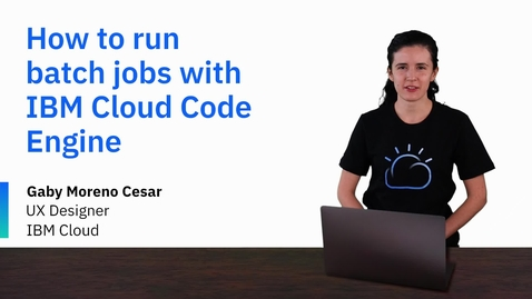 Thumbnail for entry How to run batch jobs with IBM Cloud Code Engine