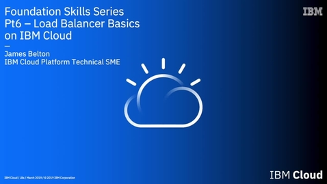 Thumbnail for entry IBM Cloud Foundation Skill Series - Intro To Load Balancers
