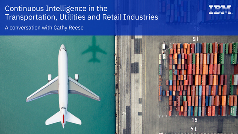 Thumbnail for entry Continuous Intelligence in the Transportation, Utility, and Retail Industries