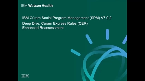 Thumbnail for entry IBM Cúram Social Program Management 7.0.2 deep dive: Cúram Express Rules (CER) Enhanced Reassessment