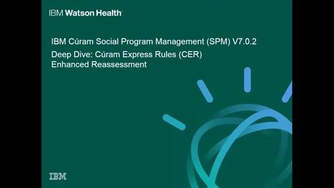Thumbnail for entry IBM Cúram Social Program Management 7.0.2 deep dive: Cúram Express Rules (CER) Enhanced Reassessment