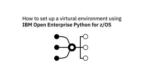 Thumbnail for entry How to set up a virtual environment using IBM Open Enterprise Python for z/OS.