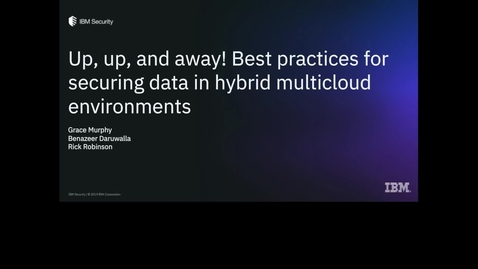 Thumbnail for entry Up, Up and Away! Best practices for securing data in the hybrid multi-cloud environments
