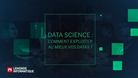 Thumbnail for entry Data science : comment exploiter au mieux vos data