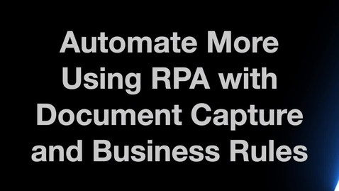 Thumbnail for entry Automate More Using RPA with Document Capture and Business Rules