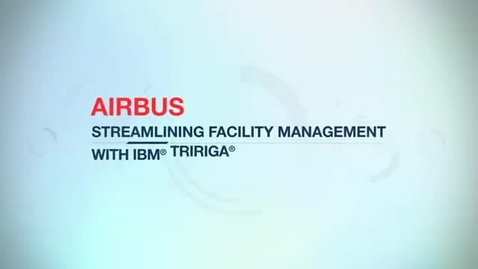 Thumbnail for entry Airbus: streamlining facility management with IBM TRIRIGA solutions