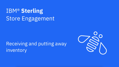 Thumbnail for entry Receiving and putting away inventory - IBM Sterling Store Engagement