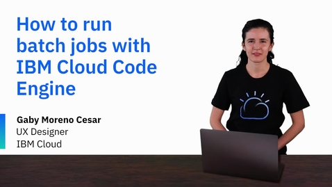 Thumbnail for entry IBM Cloud Code Engine으로 배치 작업 실행