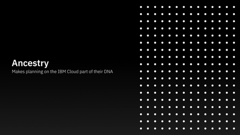 Thumbnail for entry Ancestry + IBM: Planning on the IBM Cloud becomes part of the DNA CO-ES