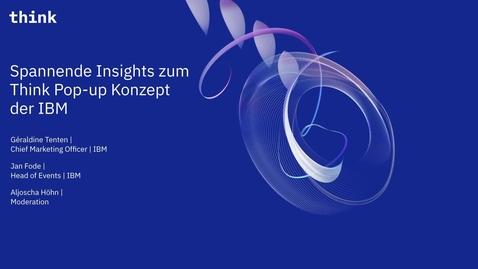 Thumbnail for entry Spannende Insights zum Think Pop-up Konzept der IBM.