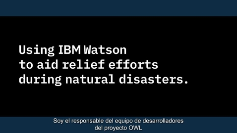 Thumbnail for entry Behind the code- See who's using IBM Watson to help aid relief efforts during natural disasters_European Spanish