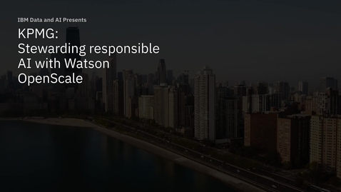 Thumbnail for entry KPMG + IBM: Stewarding responsible AI with Watson OpenScale LA - CO-ES