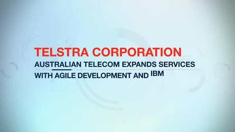 Thumbnail for entry Telstra Corporation expands services with agile development and IBM Rational tools
