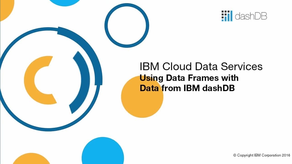 Use Data Frames with Data from dashDB - IBM MediaCenter