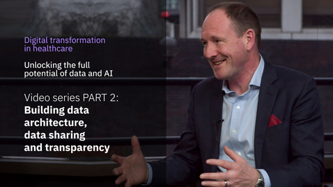 Thumbnail for entry Digital transformation in healthcare miniseries. PART 2: Building data architecture, data sharing and transparency