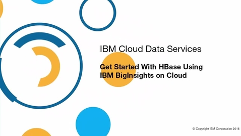 Thumbnail for entry Get Started with hBase using BigInsights on Cloud