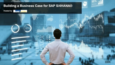 Thumbnail for entry Building your business case for SAP S/4 Hana