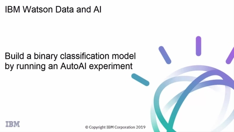 Thumbnail for entry IBM Watson Machine Learning: Build a Binary Classification model using an AutoAI Experiment