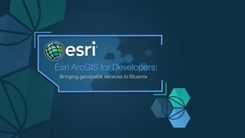 Thumbnail for entry Esri ArcGIS for Developers: Bringing geospatial services to IBM Cloud