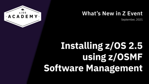 Thumbnail for entry Installing z/OS 2.5 using z/OSMF Software Management