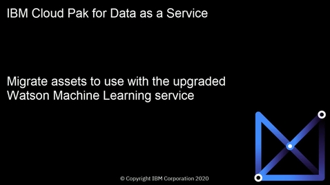 Thumbnail for entry Migrate assets to use with upgraded Watson Machine Learning service