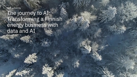 Thumbnail for entry IBM Presents: Transforming a Finnish energy business with data and AI