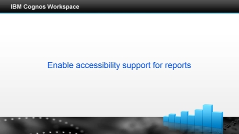 Thumbnail for entry Enable accessibility support for reports