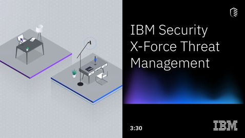 Thumbnail for entry A Podcast Story of the Holistic X-Force Threat Management Services
