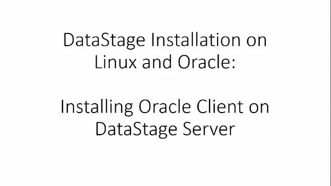 Thumbnail for entry 03 DataStage Installation- Oracle Client on DataStage Server C.mp4