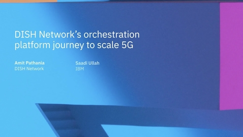 Thumbnail for entry DISH Network's orchestration platform journey to scale 5G