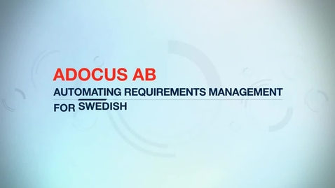 Thumbnail for entry Adocus AB automates requirements management to save customers millions per year