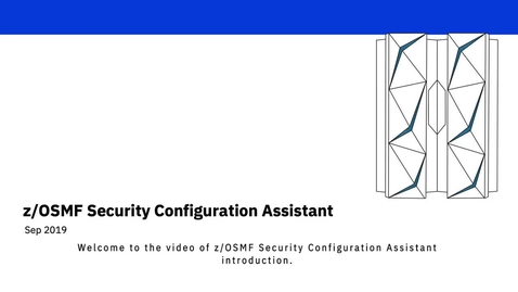 Thumbnail for entry z/OSMF Security Configuration Assistant Tutorial