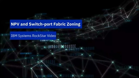 Thumbnail for entry Switch-Port Based SAN Zoning and the Spectrum Virtualize NPIV Feature