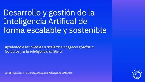 Thumbnail for entry Desarrollo y Gestión de la Inteligencia Artificial de forma escalable y sostenible