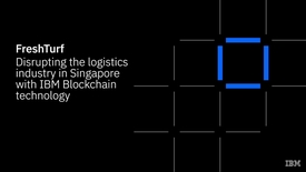 Thumbnail for entry FreshTurf disrupts the logistics industry in Singapore with IBM Blockchain