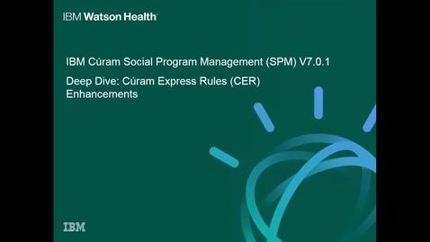 Thumbnail for entry IBM Cúram Social Program Management 7.0.1 deep dive: Cúram Express Rules (CER) enhancements