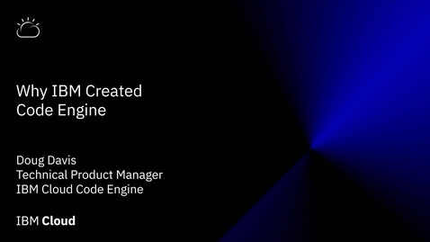 Thumbnail for entry Why IBM created Code Engine?