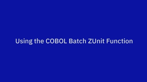 Thumbnail for entry Using the COBOL Batch ZUnit Function