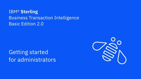 Thumbnail for entry Getting started for admins - IBM Sterling Business Transaction Intelligence Basic Edition 2.0
