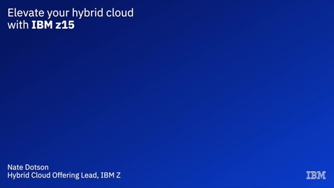 Thumbnail for entry Elevate your hybrid cloud with IBM z15