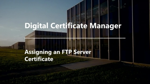 Thumbnail for entry DCM - Assigning an FTP Server Certificate