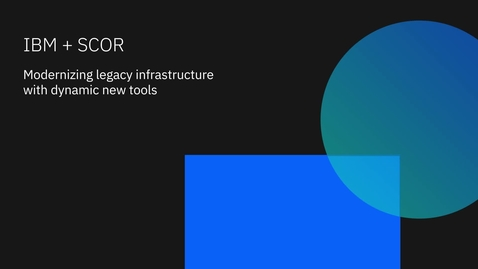 Thumbnail for entry IBM + SCOR: Modernizing legacy infrastructure with dynamic new GRC tools