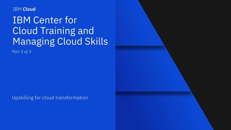 Thumbnail for entry Upskilling for Cloud Transformation