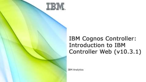 IBM Cognos Controller: Introduction to IBM Controller Web v10.3