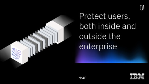 Thumbnail for entry Protect users, both inside and outside the enterprise